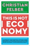Felber, Christian: This is not economy